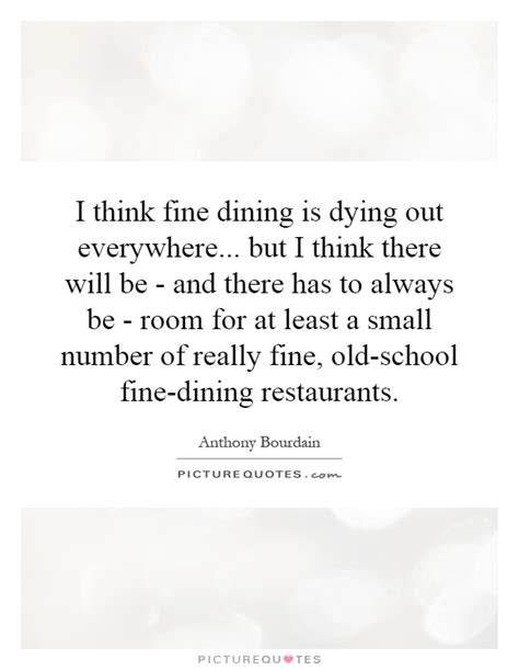 I Think Fine Dining Is Dying Out Everywhere But I Think