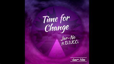 Jar No ft D Y K O Time for Change YouTube