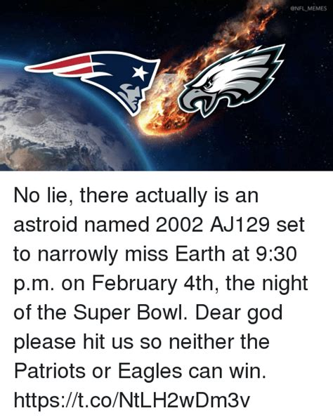 No Lie Meme - memes no lie there actually is an astroid named 2002 aj129 set to narrowly miss earth at 930 pm