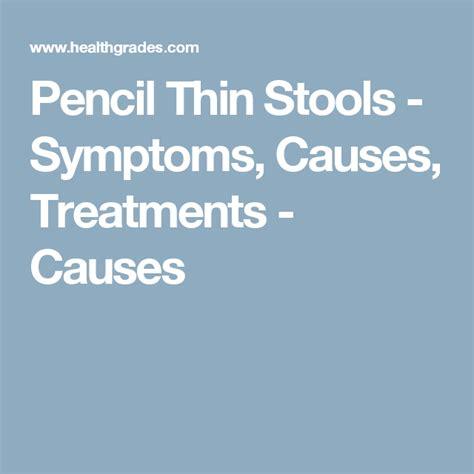 pencil like stool causes pencil thin stools symptoms causes treatments causes