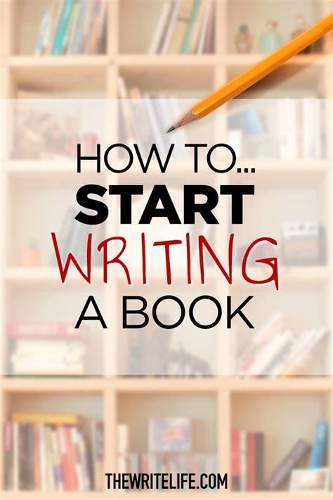 How To Start Writing A Book A Peek Inside One Writer's