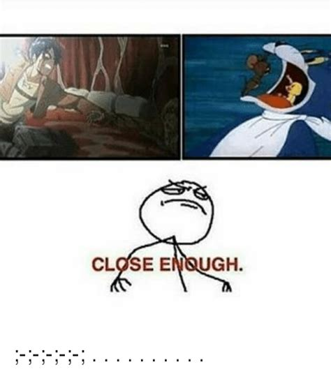 Close Enough Meme Generator - close enough meme on sizzle