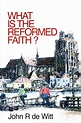 What is the Reformed Faith? (Banner Booklet) DeWitt, John ...