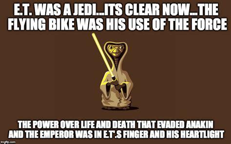 Et Is A Jedi Meme - this explains seeing ets in phantom menace imgflip