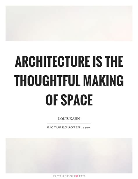 Architecture Is The Thoughtful Making Of Space Picture