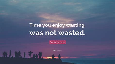 john lennon quote time  enjoy wasting   wasted