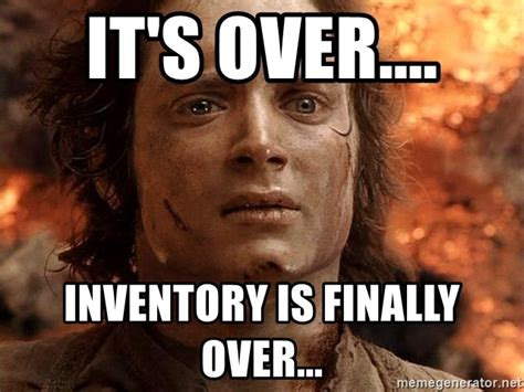 Inventory Meme - it s over inventory is finally over frodo meme generator