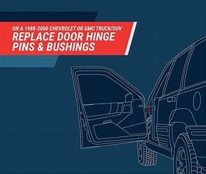 How To Replace 1988 Gm Truck Door Hinge Pins