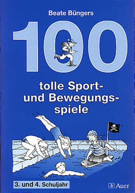 100 tolle Sport und Bewegungsspiele  3 und 4 Schuljahr
