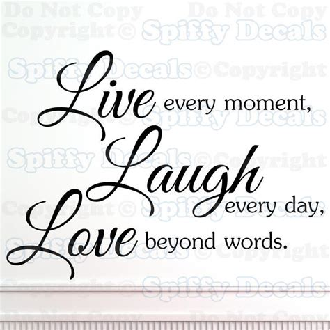 Live Every Moment Laugh Every Day Love Beyond Words Quote