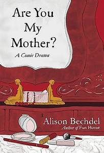 Are You My Mother A Comic Drama By Alison Bechdel