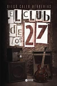 Club Des 27 : el club de los 27 caler herrer as diego sinopsis del libro rese as criticas opiniones ~ Medecine-chirurgie-esthetiques.com Avis de Voitures