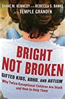 bright  broken gifted kids adhd  autism  diane  kennedy reviews discussion