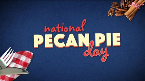 celebrate pecan pie day   slice   drive  nuts abc raleigh durham
