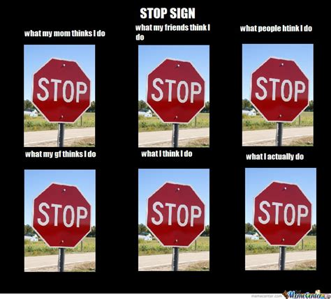 The Signs As Memes - being a stop sign by theguyunderyourbed meme center