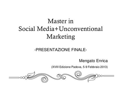 Masters In Social Media Marketing by Presentazione Finale Master In Social Media Unconventional