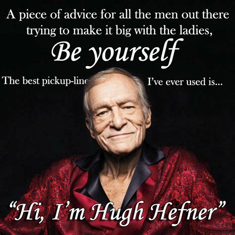 Hugh Hefner Memes - a piece of advice for all the men out there trying to make it big with the hugh hefner quote