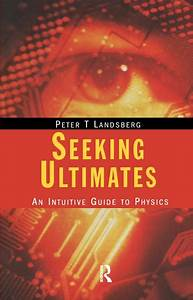 Seeking Ultimates  An Intuitive Guide To Physics  Second Edition