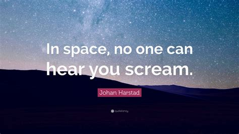 Johan Harstad Quote €�in Space, No One Can Hear You Scream
