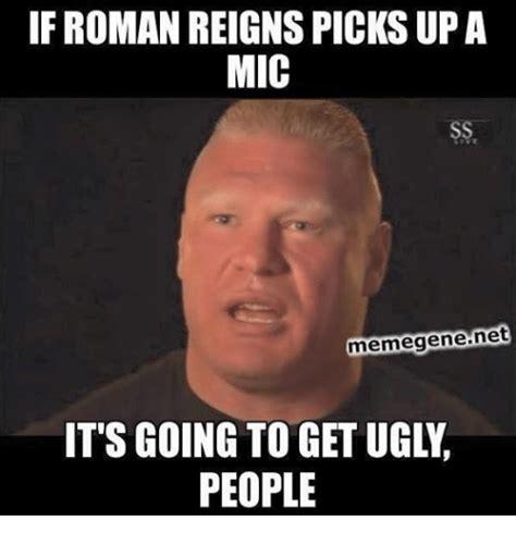 Roman Memes - if roman reigns picksupa mic memegenenet it s going to get ugl people roman reigns meme on sizzle
