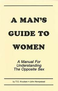 A Man U2019s Guide To Women  A Manual For Understanding The