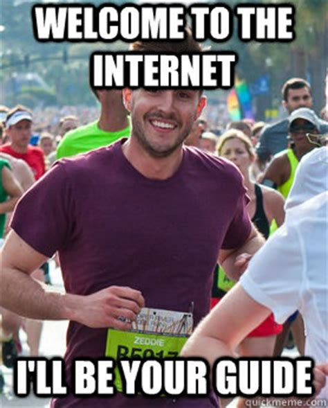 Welcome To The Internet Meme - welcome to the internet i ll be your guide ridiculously photogenic guy quickmeme