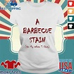 A Barbecue Stain On My White T-shirt – Makrtees