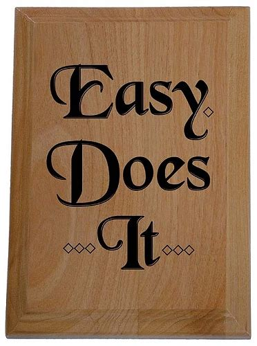 Easy Does It Plaque | Recovery Gifts and Slogan Plaques at ...