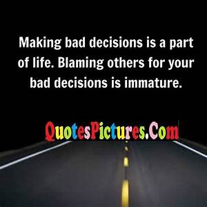 Making Bad Decisions Is a Part of Life.Blaming Others for ...