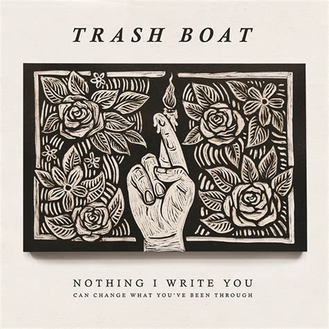 Trash Boat Nothing I Write You Zip by Trash Boat Nothing I Write You Can Change What You Ve