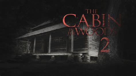 the cabin in the woods the cabin in the woods 2 trailer 2017 fanmade hd
