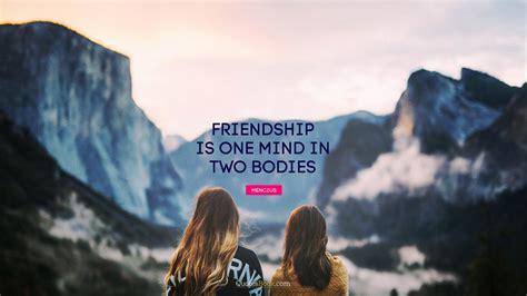 friendship   mind   bodies quote  mencius