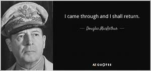 Douglas MacArthur quote: I came through and I shall return.