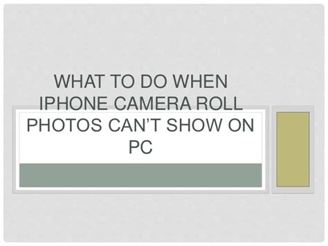 how to to iphone roll what to do when iphone roll photos can t show on pc
