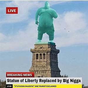 Statue of Liberty | Big Nigga | Know Your Meme