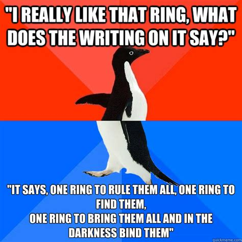 One Ring To Rule Them All Meme - quot i really like that ring what does the writing on it say quot quot it says one ring to rule them all