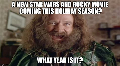 Jumanji Meme - a new star wars and rocky movie coming this holiday season what year is it imgflip
