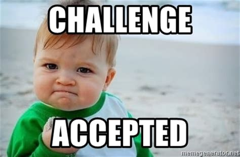 Challege Accepted Meme - challenge accepted fist pump baby meme generator