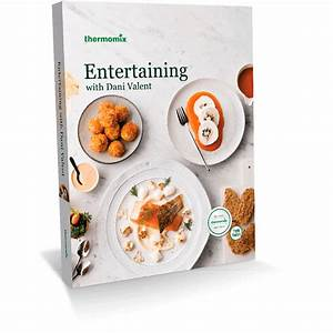 Entertaining With Dani Valent Cookbook For Thermomix Tm31