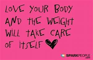 Love your body and the weight will take care of itself ...