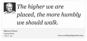 On Humbleness The higher we are placed, the more humbly we sh