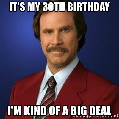 Anchorman Meme - it s my 30th birthday i m kind of a big deal anchorman birthday meme generator