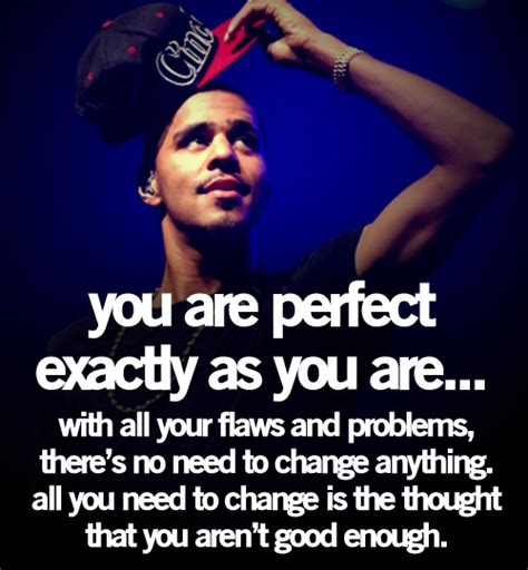 Following are the best collection of j cole quotes and sayings. J Cole Nobodys Perfect Quotes. QuotesGram