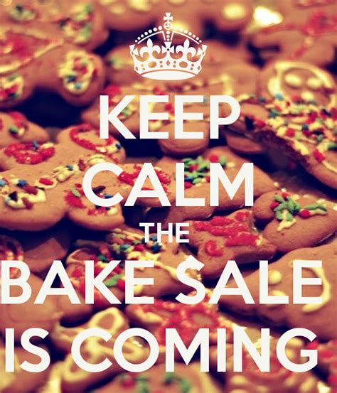 bake sale keep calm the bake sale is coming poster bob smith keep calm o matic