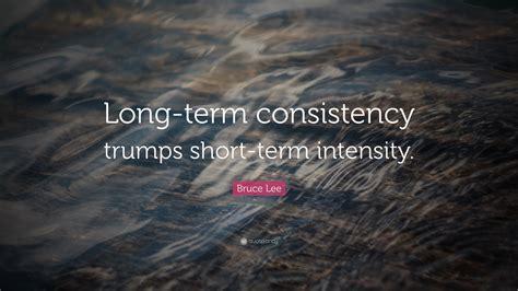 bruce lee quote long term consistency trumps short term