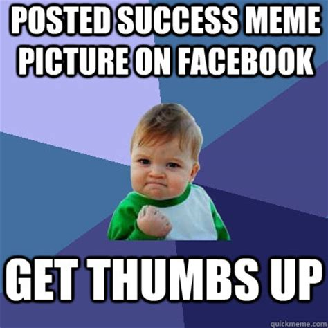 Thumbs Up Kid Meme - posted success meme picture on facebook get thumbs up success kid quickmeme