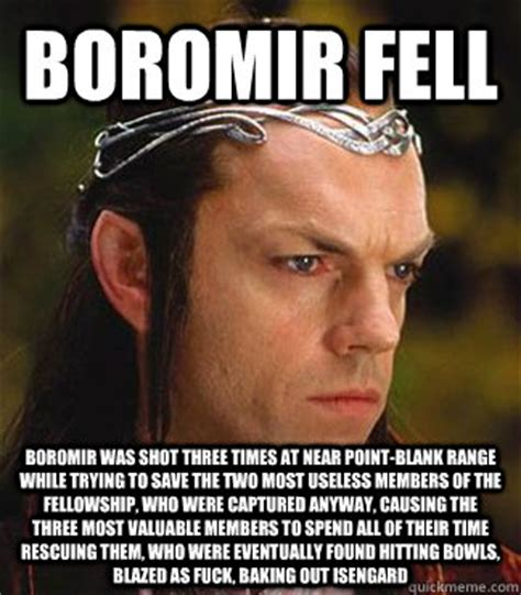 Boromir Meme - boromir fell boromir was shot three times at near point blank range while trying to save the two