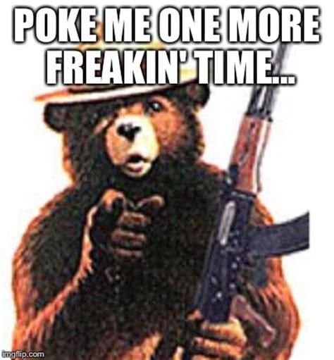 Smokey The Bear Meme Generator - don t poke the bear imgflip