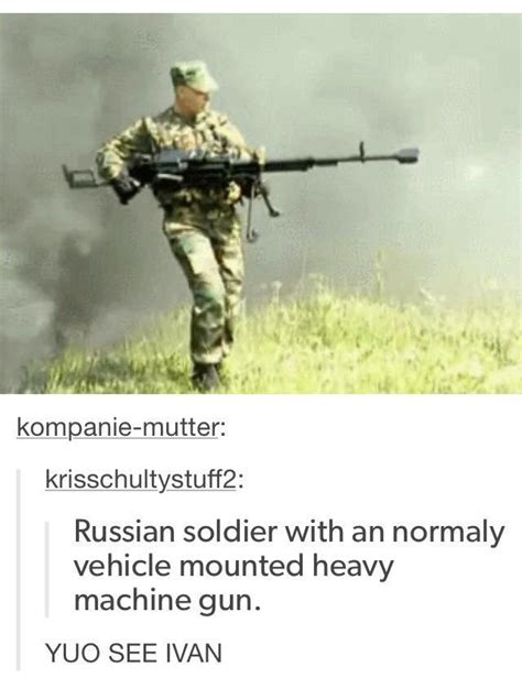 You See Ivan Memes - when you are carryings vehicle mount gun you are become vehicle you see ivan know your meme