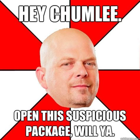 Chumlee Meme - hey chumlee open this suspicious package will ya pawn star quickmeme